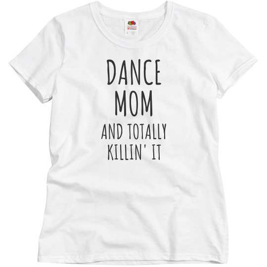e6fd9b69 Funny Dance Mom Killing It Ladies Relaxed Fit Basic Promo T-Shirt