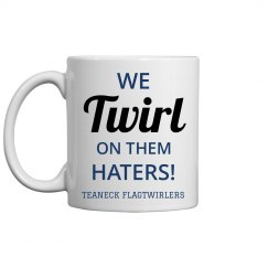 We Twirl on Them Haters Coffee Mug