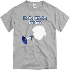 Trump Dog Whistles Are Gone Tee