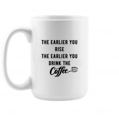 The Earlier You Rise 15 ounce Mug