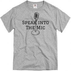 Speak Into the Mic MEN'S Tee