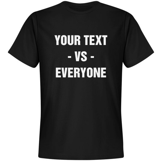 ac90e8a54 Custom Vs. Everyone Tee Unisex Premium T-Shirt