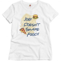 Joey Doesn't Share Food Funny Woman's T-Shirt