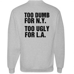 Too Dumb for NY Too Ugly for LA