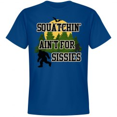 Squatchin' Ain't For Sissies Tee
