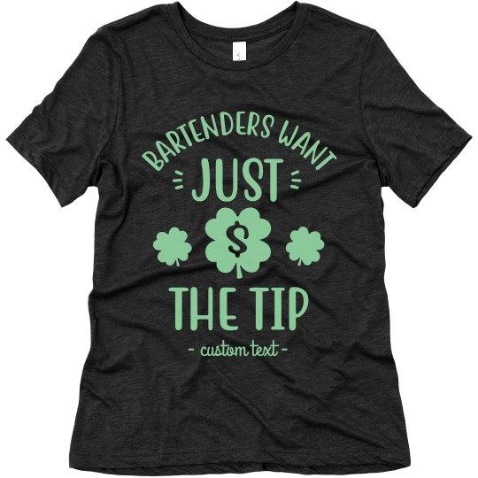 Bartenders Want the Tip Custom Tee