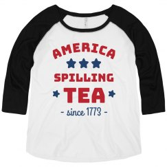 America: Spilling Tea Since 1773 4th of July Plus Tee