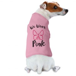 We Wear Pink For Breast Cancer Dog