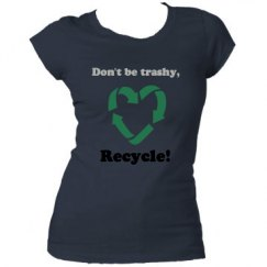 Don't be trashy, recycle!