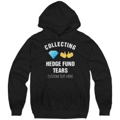 Collecting Hedge Fund Tears Custom Hoodie