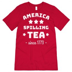 America: Spilling Tea Since 1773 4th of July Tee