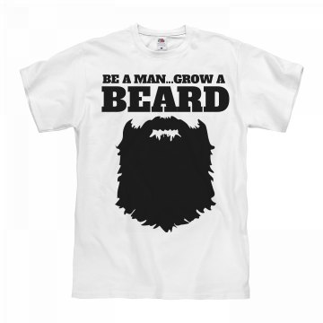 Be a man...grow a BEARD!