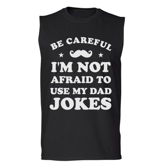 Be Careful I Will Use My Dad Jokes