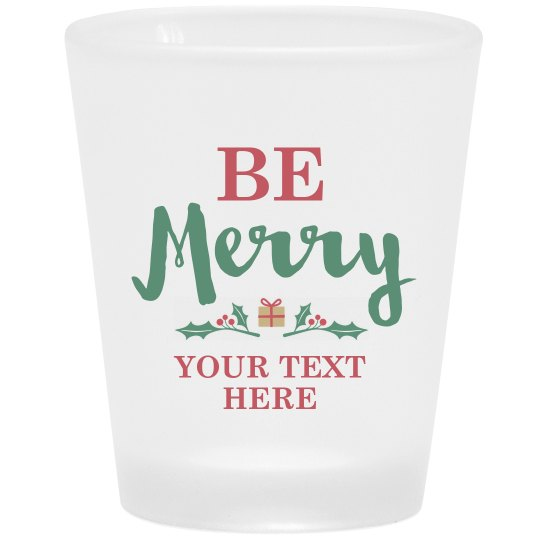 Be Merry Custom Text Shot Glass