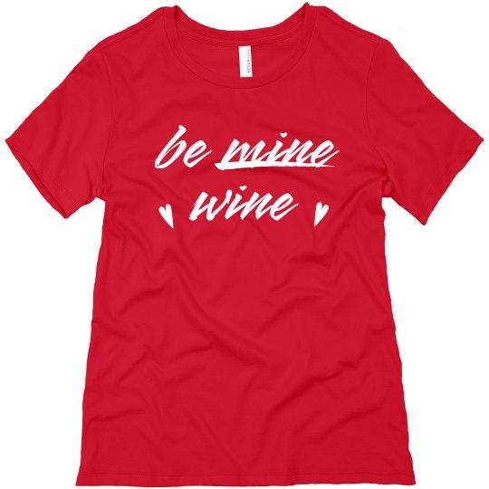 Be Wine Funny Valentine's Day Tee
