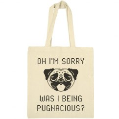 Oh Sorry Was I Being Pugnacious?