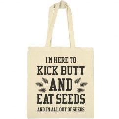 Kick Butt & Eat Seeds Baseball Tote