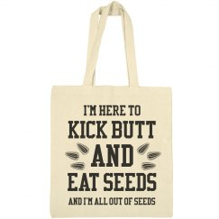 Kick Butt & Eat Seeds Baseball Tote