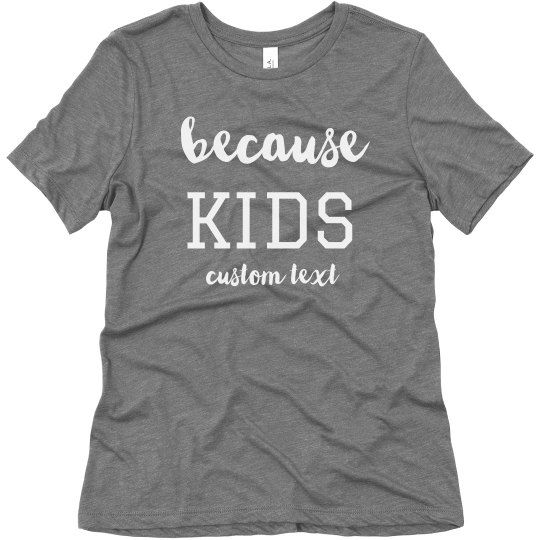 Because Kids Custom Funny Mom Tee
