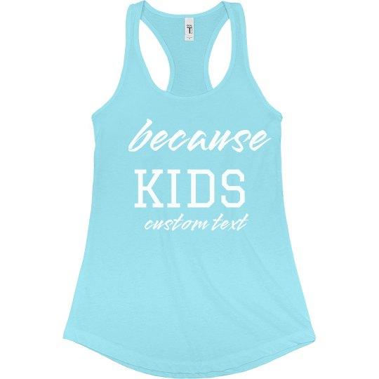 Because Kids Funny Mom Custom Racerback Tank