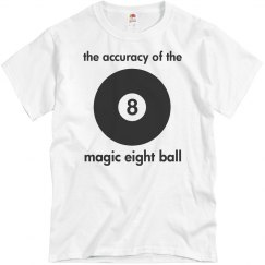 Accuracy of magic 8 ball funny T