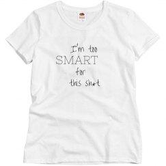 I'm too smart - t-shirt