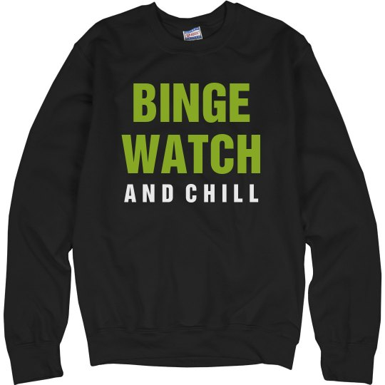 Binge Watch And Chill Sweatshirt