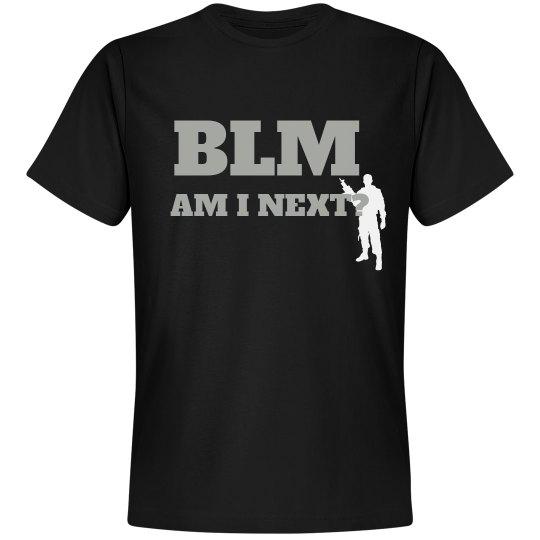 BLM AM I NEXT TEE?