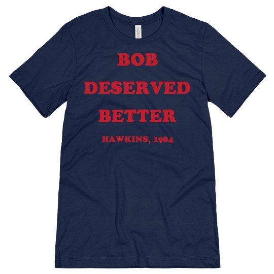 Bob Deserved Better Custom Tee