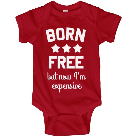 Born Free But Now I'm Expensive Funny Baby Onesie
