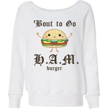 Bout to Go HAMburger