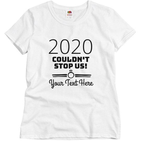 Bride 2020 Couldn't Stop Us Custom Tee