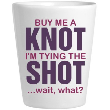 Buy Me a Knot, No, Shot