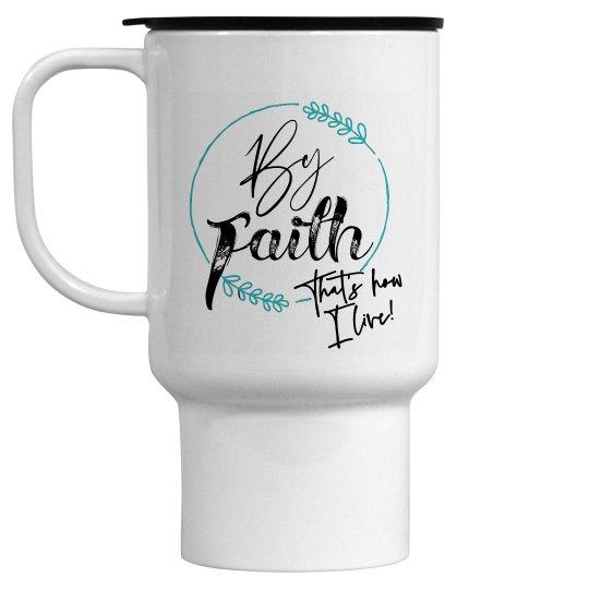By Faith - That's how I live!