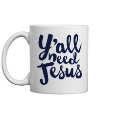 Y'all Need Jesus Right Now Mug