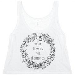 Wear Flowers Not Diamonds