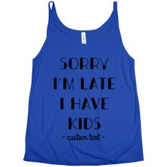 Sorry I'm Late I Have Kids Custom Funny Slouchy Tank