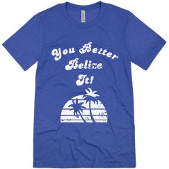 You Better Belize It! - Mens
