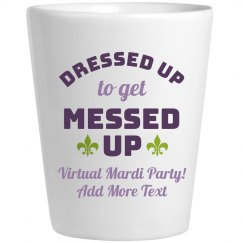 Get Messed Up Virtual Mardi Party Shot Glass