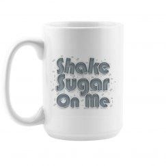 Shake Sugar On Me