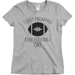 I Freaking Love Football Tee