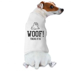 Woof! There It Is Dog Shirt