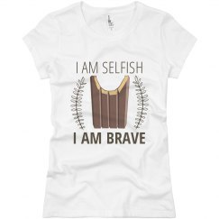 I Am Selfish I Am Brave