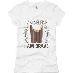 I Am Selfish I Am Brave