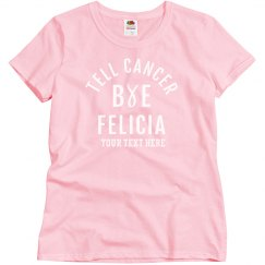 Tell Cancer Bye Felicia Tee