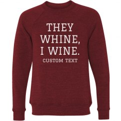 Custom They Whine, I Wine Sweater