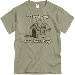 A Tired Dog is a Good Dog T-Shirt