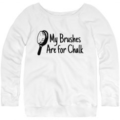 MY BRUSHES ARE FOR CHALK WIDE NECK SWEATSHIRT (WHITE)