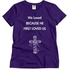 We Loved Because He First Loved