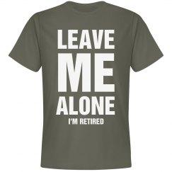 Leave me alone shirt I'm Retired